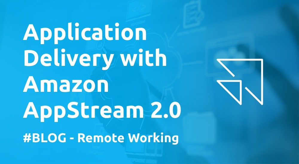 Application Delivery with Amazon AppStream 2.0