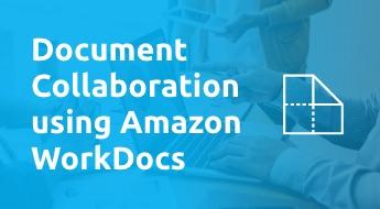 Document Collaboration using Amazon WorkDocs