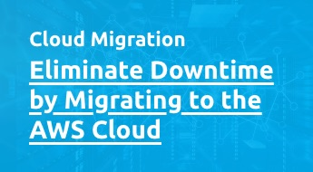 Eliminate Downtime by Migrating to the AWS Cloud