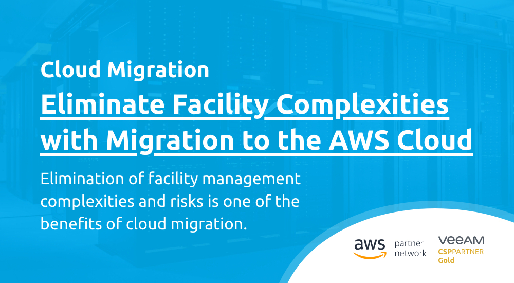 Eliminate Facility Complexities with Migration to the AWS Cloud