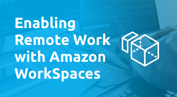 Enabling Remote Work with Amazon WorkSpaces