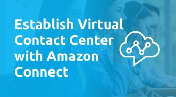 Establish Virtual Contact Center in the Cloud with Amazon Connect