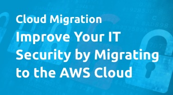 Improve Your IT Security by Migrating to the AWS Cloud