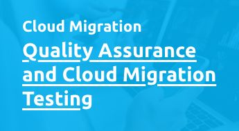 Quality Assurance and Cloud Migration Testing in Cloud Migration Projects