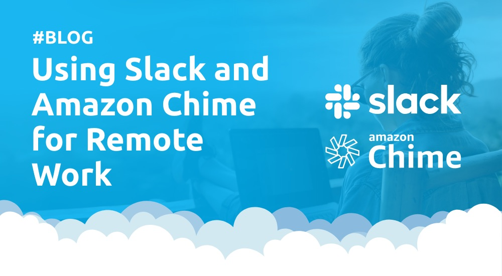 Using Slack and Amazon Chime for Remote Work