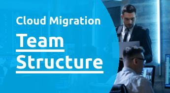 What Is the Best Cloud Migration Team Structure?